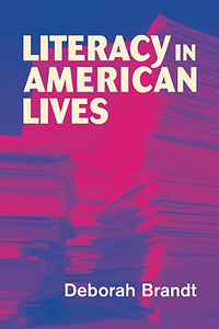 Literacy In American Lives by Deborah Brandt